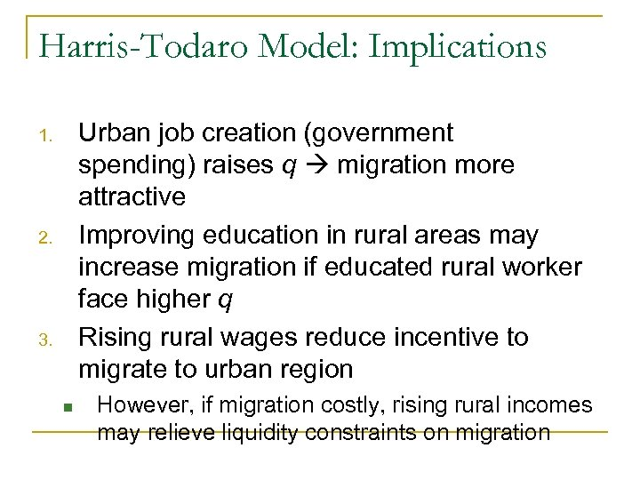 Harris-Todaro Model: Implications Urban job creation (government spending) raises q migration more attractive Improving