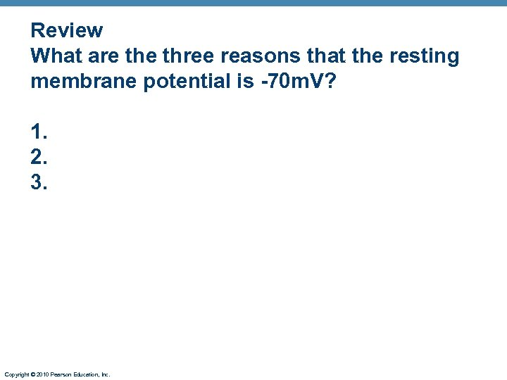 Review What are three reasons that the resting membrane potential is -70 m. V?