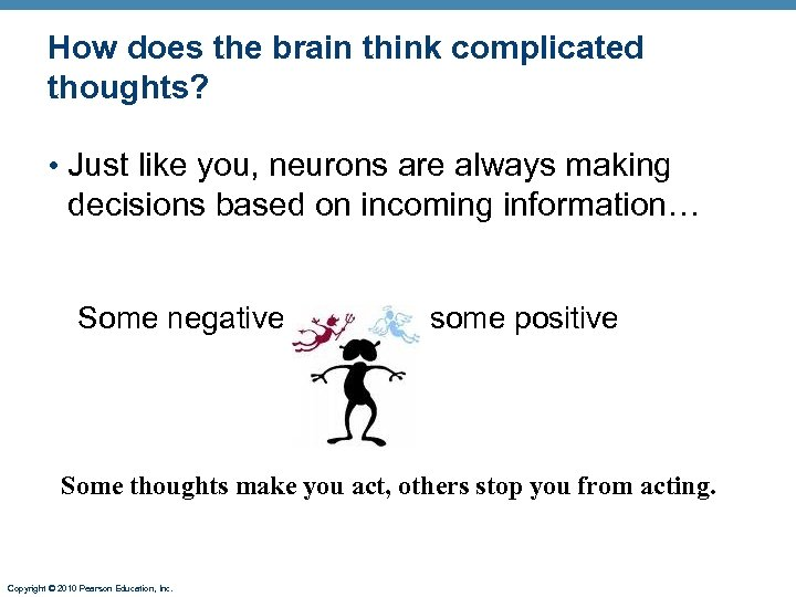 How does the brain think complicated thoughts? • Just like you, neurons are always