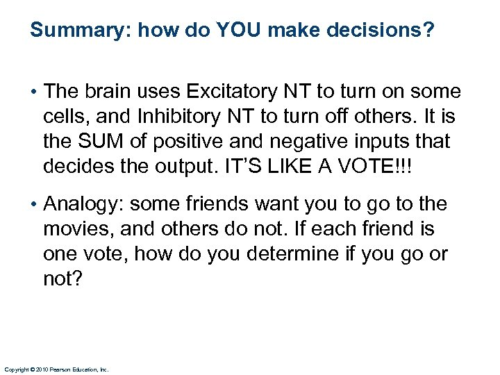 Summary: how do YOU make decisions? • The brain uses Excitatory NT to turn