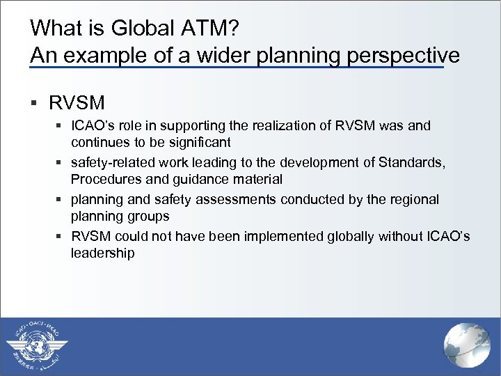What is Global ATM? An example of a wider planning perspective § RVSM §
