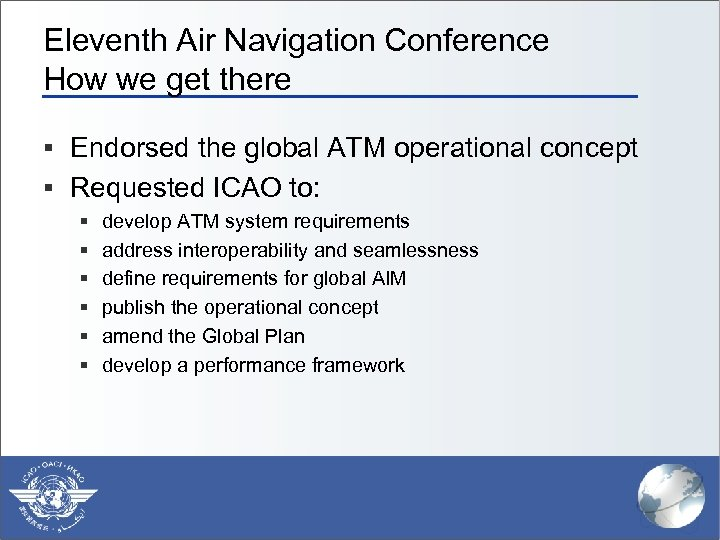 Eleventh Air Navigation Conference How we get there § Endorsed the global ATM operational