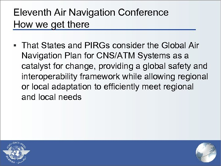 Eleventh Air Navigation Conference How we get there § That States and PIRGs consider