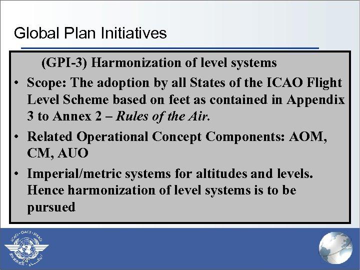 Global Plan Initiatives (GPI-3) Harmonization of level systems (GPI-1) Flexible • § Scope: The