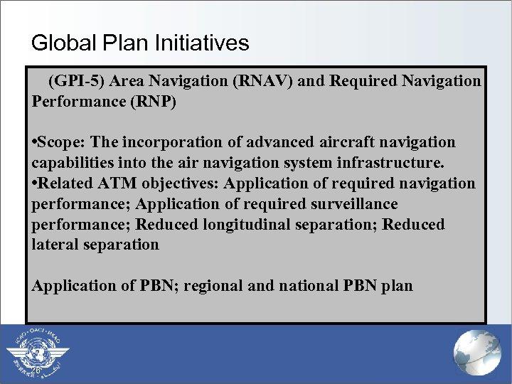 Global Plan Initiatives (GPI-5) Area Navigation (RNAV) and Required Navigation Performance (RNP) • Scope: