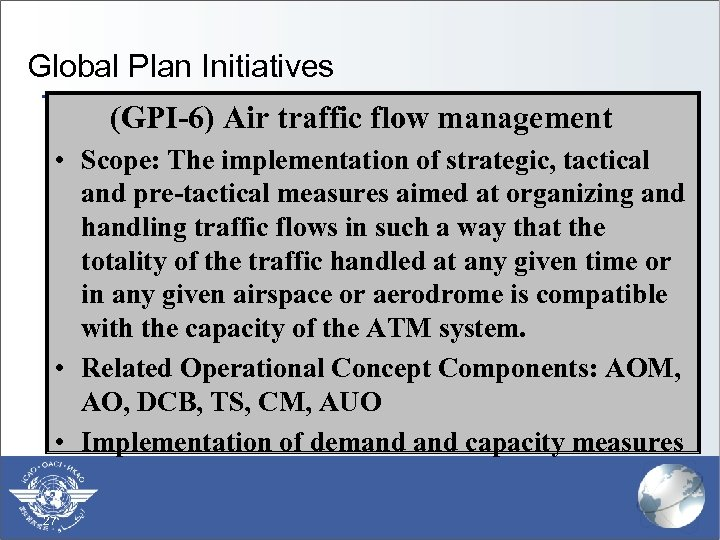Global Plan Initiatives (GPI-6) Air traffic flow management • Scope: The implementation of strategic,