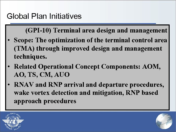 Global Plan Initiatives (GPI-10) Terminal area design and management • Scope: The optimization of