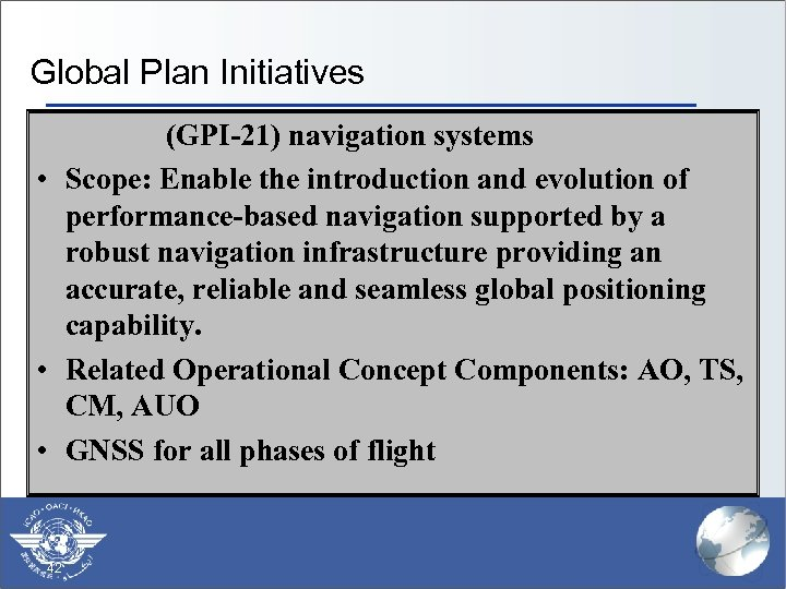 Global Plan Initiatives (GPI-21) navigation systems • Scope: Enable the introduction and evolution of
