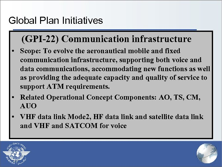 Global Plan Initiatives (GPI-22) Communication infrastructure • Scope: To evolve the aeronautical mobile and