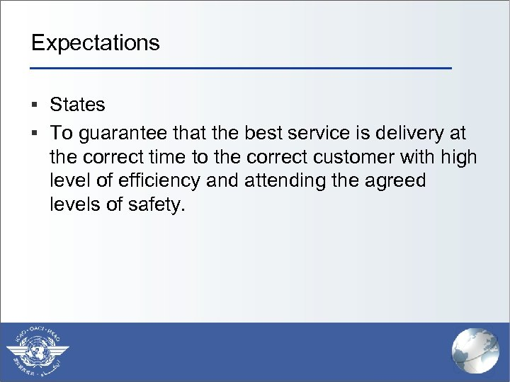 Expectations § States § To guarantee that the best service is delivery at the