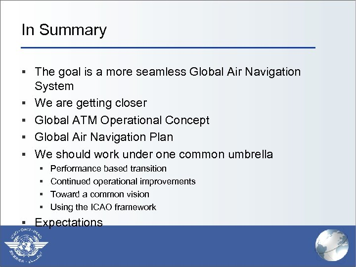In Summary § The goal is a more seamless Global Air Navigation § §