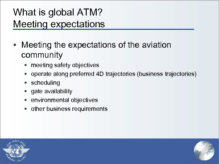 What is global ATM? Meeting expectations § Meeting the expectations of the aviation community