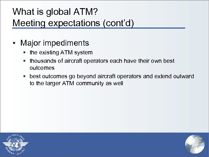 What is global ATM? Meeting expectations (cont'd) § Major impediments § the existing ATM