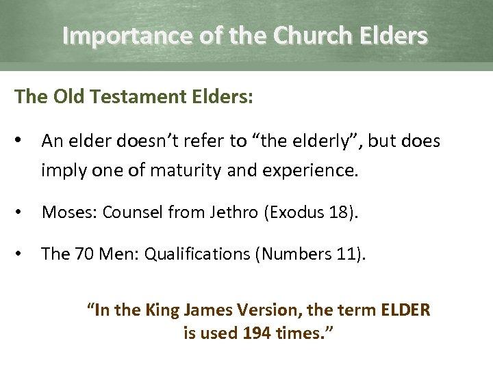 Importance of the Church Elders The Old Testament Elders: • An elder doesn't refer