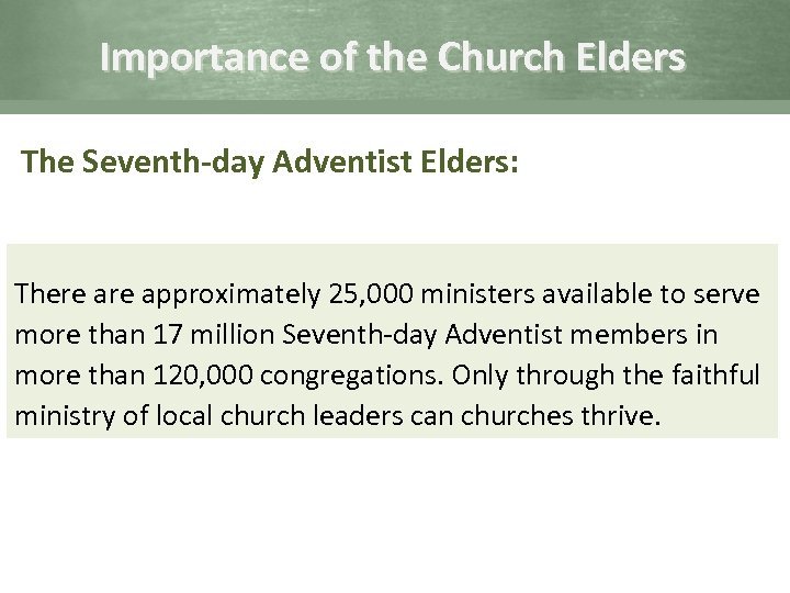 Importance of the Church Elders The Seventh-day Adventist Elders: There approximately 25, 000 ministers