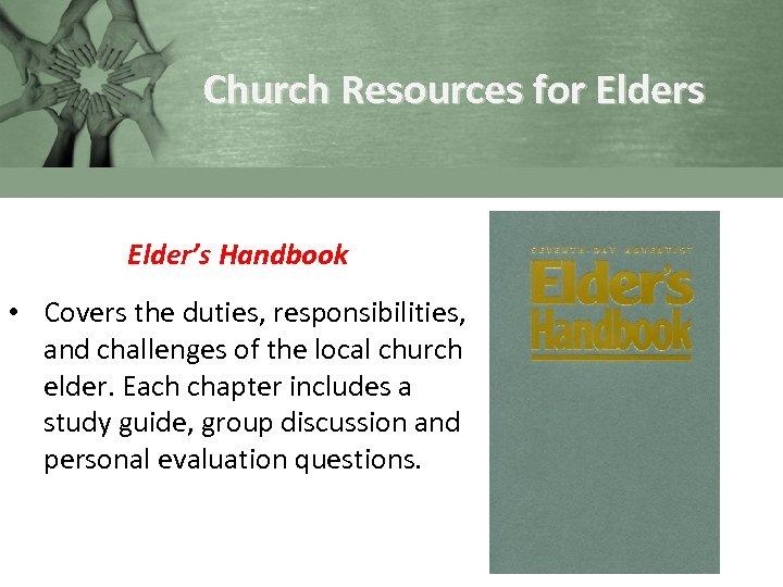 Church Resources for Elders Elder's Handbook • Covers the duties, responsibilities, and challenges of