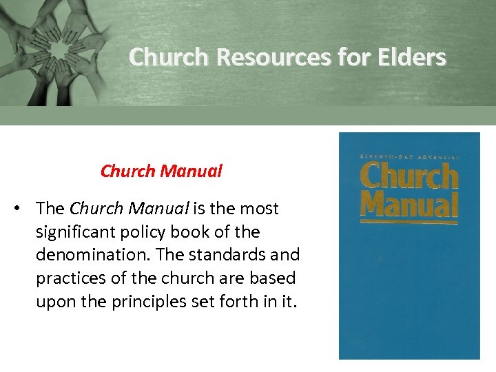 Church Resources for Elders Church Manual • The Church Manual is the most significant
