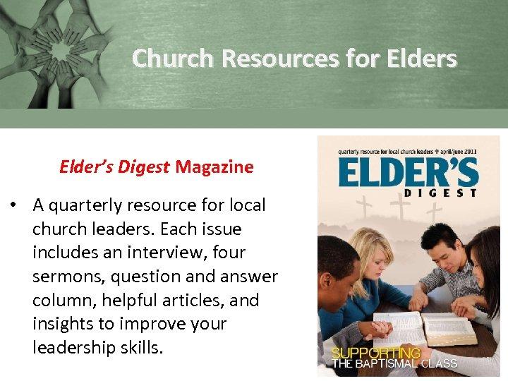 Church Resources for Elders Elder's Digest Magazine • A quarterly resource for local church