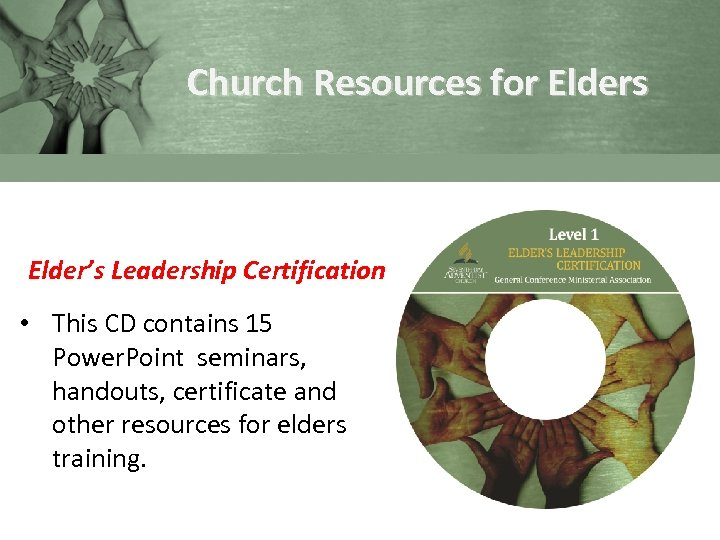 Church Resources for Elders Elder's Leadership Certification • This CD contains 15 Power. Point