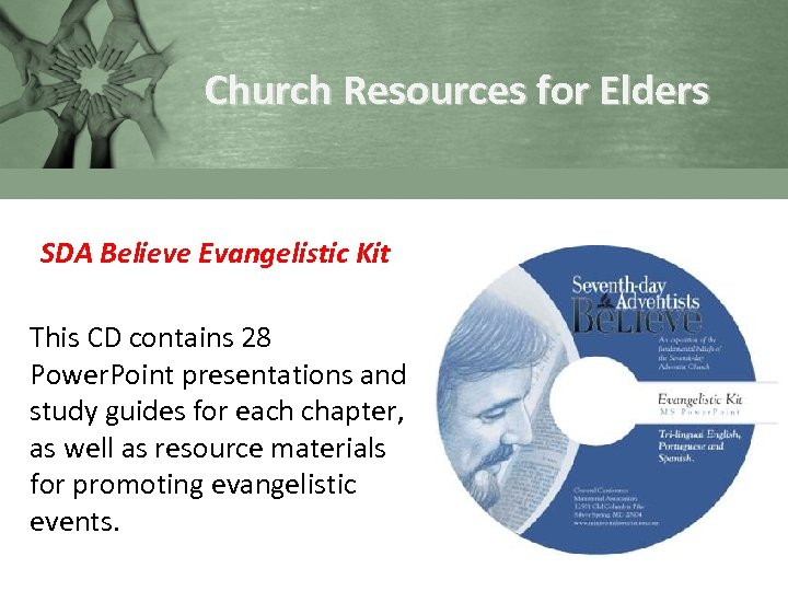 Church Resources for Elders SDA Believe Evangelistic Kit This CD contains 28 Power. Point