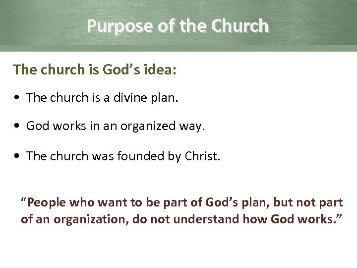Purpose of the Church The church is God's idea: • The church is a