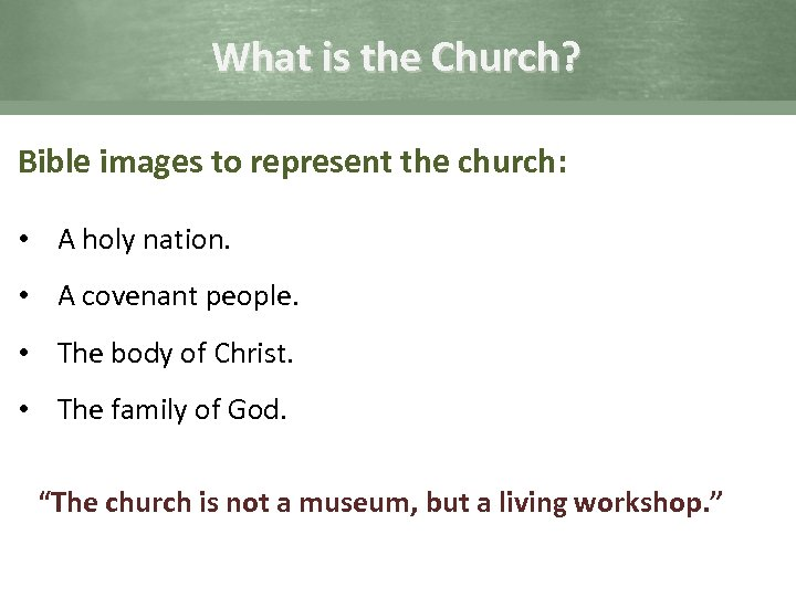 What is the Church? Bible images to represent the church: • A holy nation.
