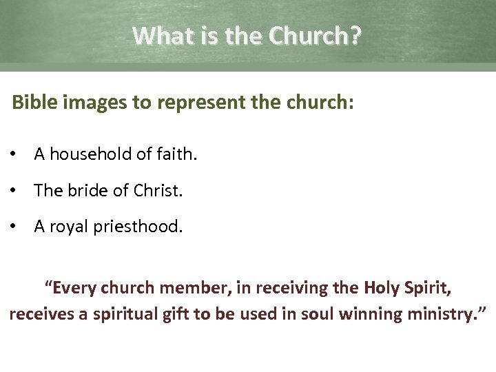 What is the Church? Bible images to represent the church: • A household of