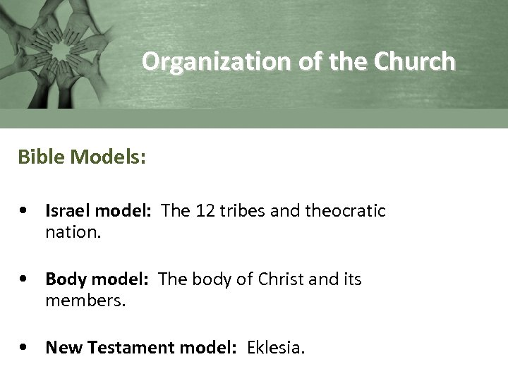 Organization of the Church Bible Models: • Israel model: The 12 tribes and theocratic