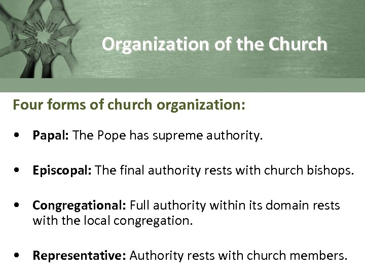Organization of the Church Four forms of church organization: • Papal: The Pope has