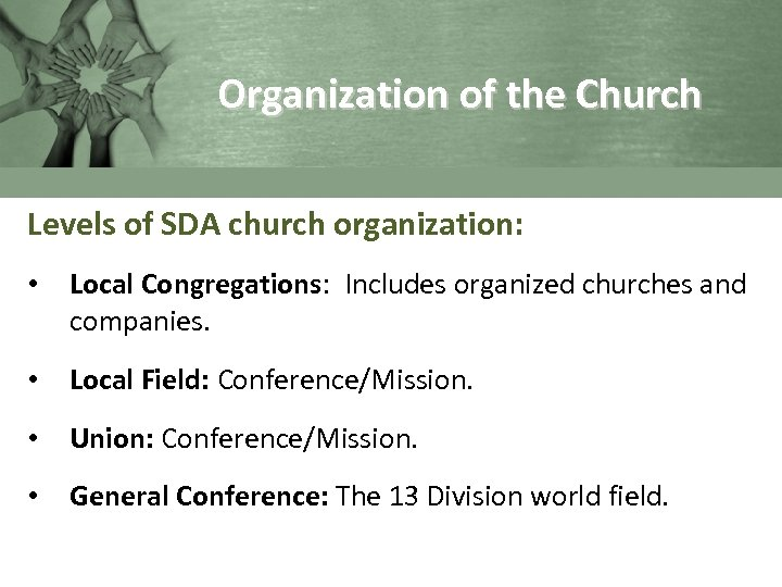 Organization of the Church Levels of SDA church organization: • Local Congregations: Includes organized