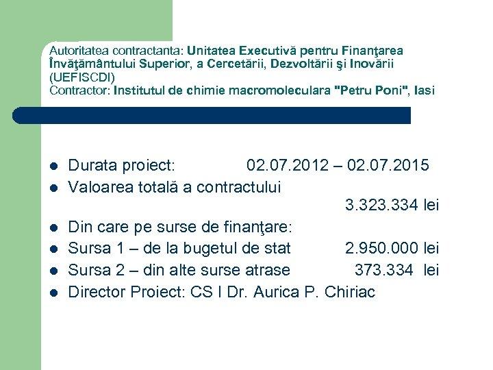 Autoritatea contractanta: Unitatea Executivă pentru Finanţarea Învăţământului Superior, a Cercetării, Dezvoltării şi Inovării (UEFISCDI)