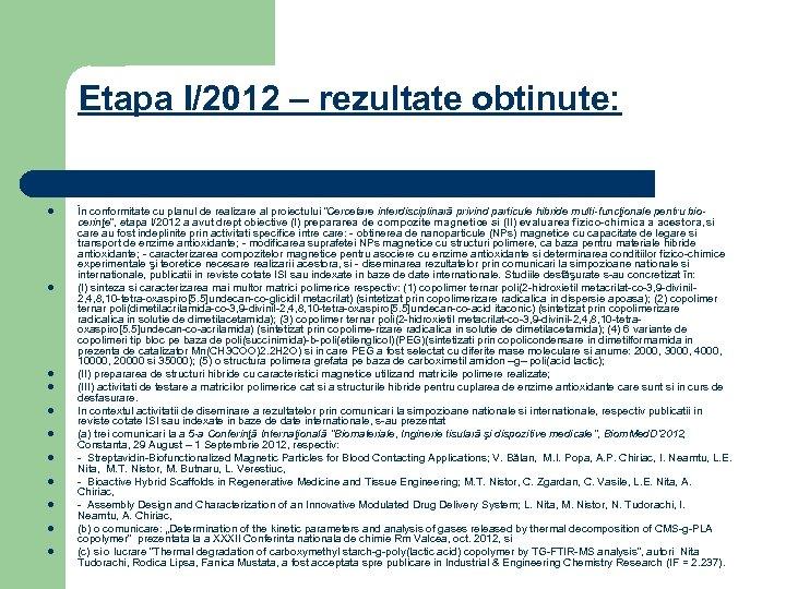 Etapa I/2012 – rezultate obtinute: l l l În conformitate cu planul de realizare