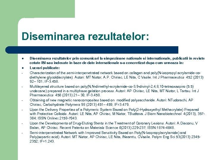 Diseminarea rezultatelor: l l - - Diseminarea rezultatelor prin comunicari la simpozioane nationale si
