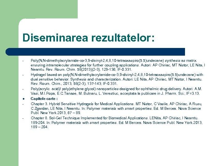 Diseminarea rezultatelor: - - l - - Poly(N, N-dimethylacrylamide-co-3, 9 -divinyl-2, 4, 8, 10