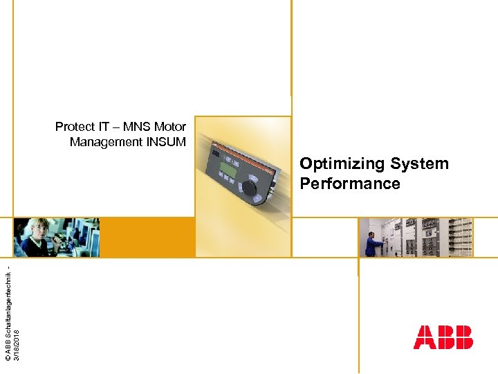 Protect IT – MNS Motor Management INSUM © ABB Schaltanlagentechnik 3/18/2018 Optimizing System Performance