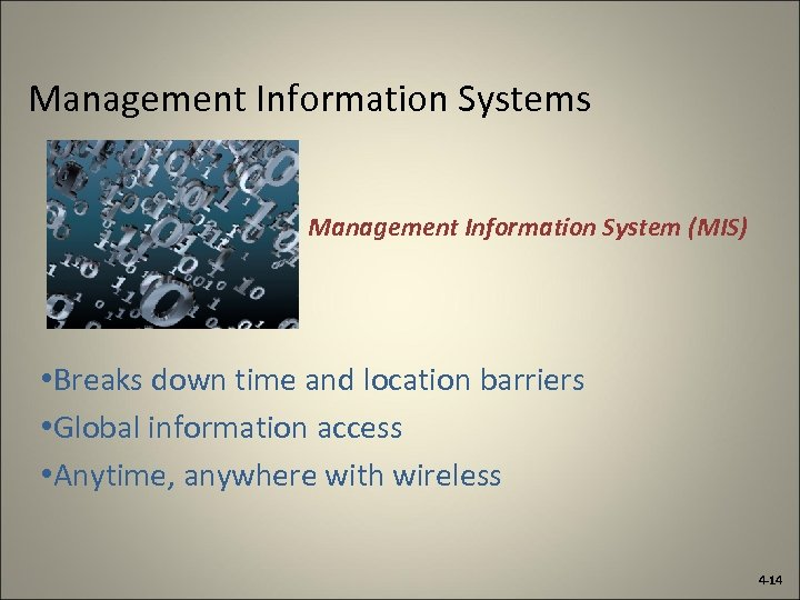 Management Information Systems Management Information System (MIS) • Breaks down time and location barriers