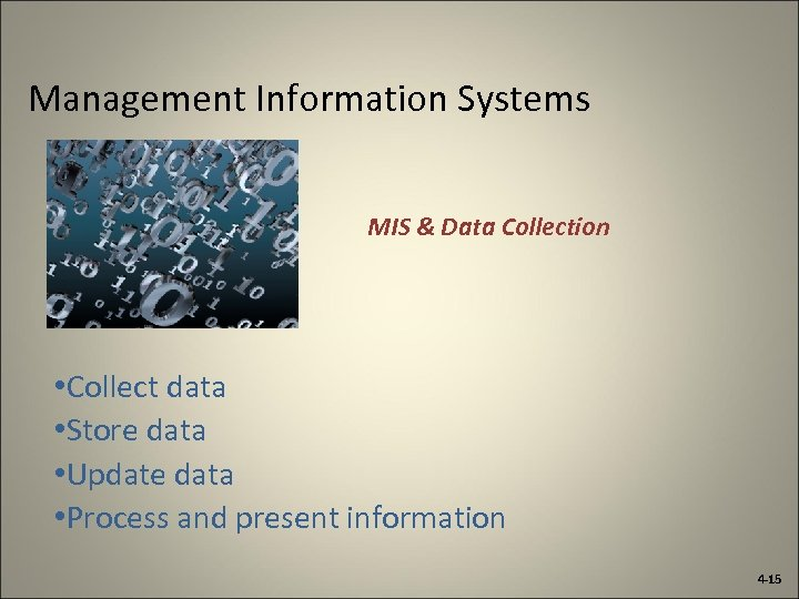 Management Information Systems MIS & Data Collection • Collect data • Store data •