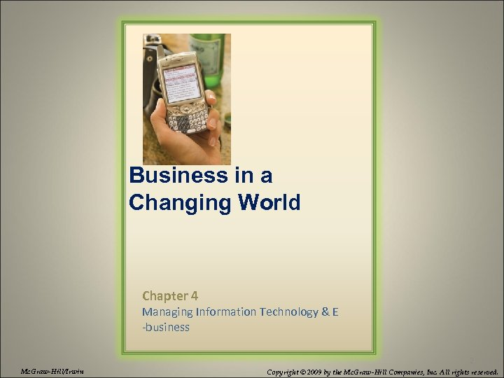 Business in a Changing World Chapter 4 Managing Information Technology & E -business 2