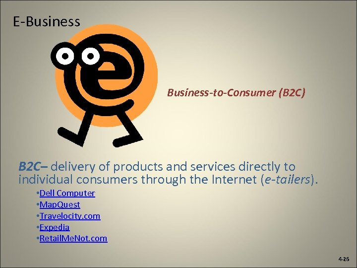 E-Business-to-Consumer (B 2 C) B 2 C– delivery of products and services directly to