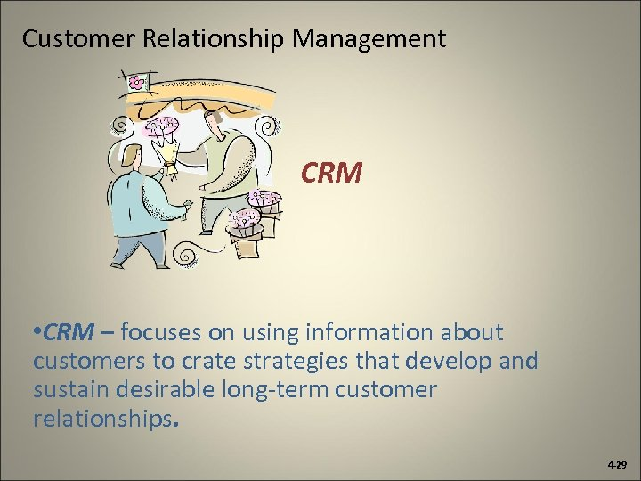 Customer Relationship Management CRM • CRM – focuses on using information about customers to