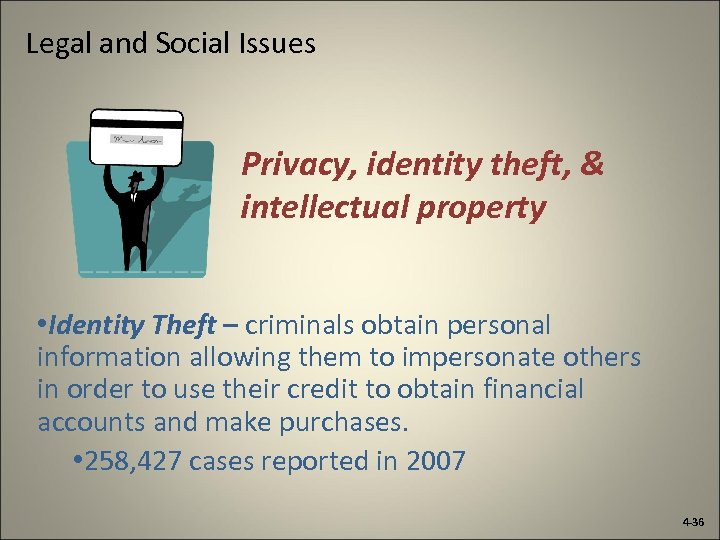 Legal and Social Issues Privacy, identity theft, & intellectual property • Identity Theft –