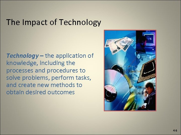 The Impact of Technology – the application of knowledge, including the processes and procedures
