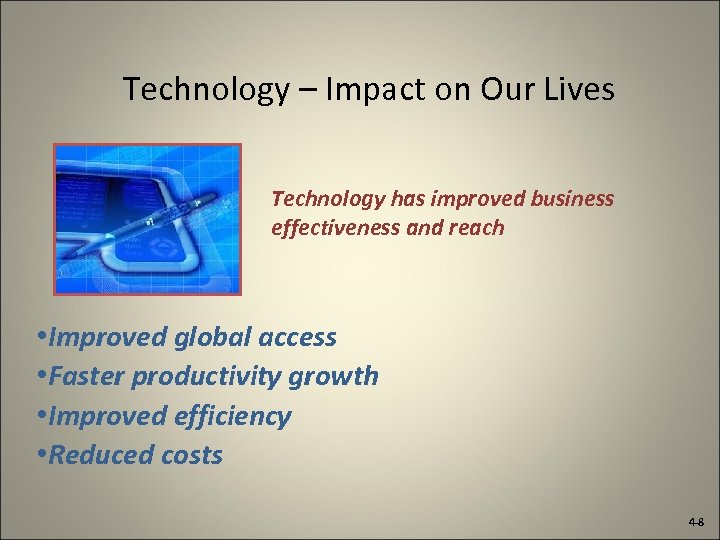 Technology – Impact on Our Lives Technology has improved business effectiveness and reach •