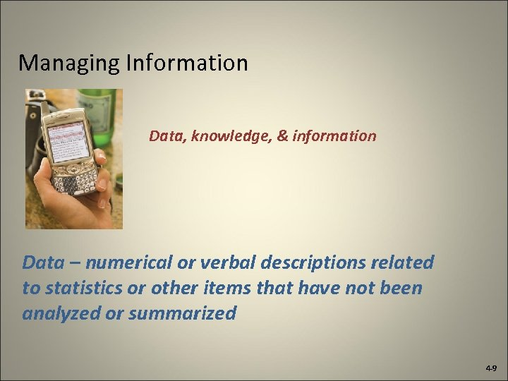 Managing Information Data, knowledge, & information Data – numerical or verbal descriptions related to