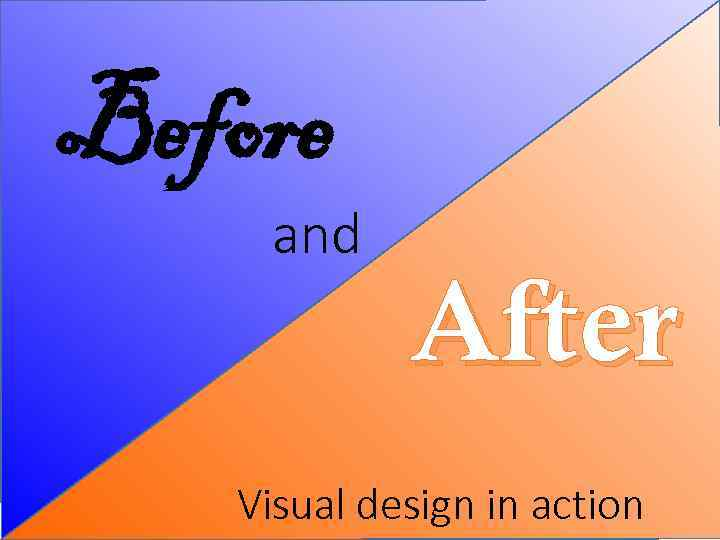 Before and After Visual design in action