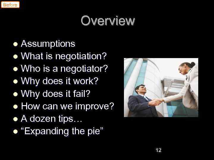 Before Overview Assumptions l What is negotiation? l Who is a negotiator? l Why