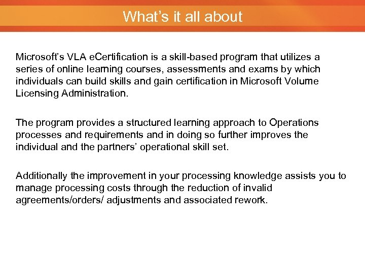 What's it all about Microsoft's VLA e. Certification is a skill-based program that utilizes