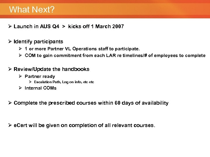 What Next? Ø Launch in AUS Q 4 > kicks off 1 March 2007