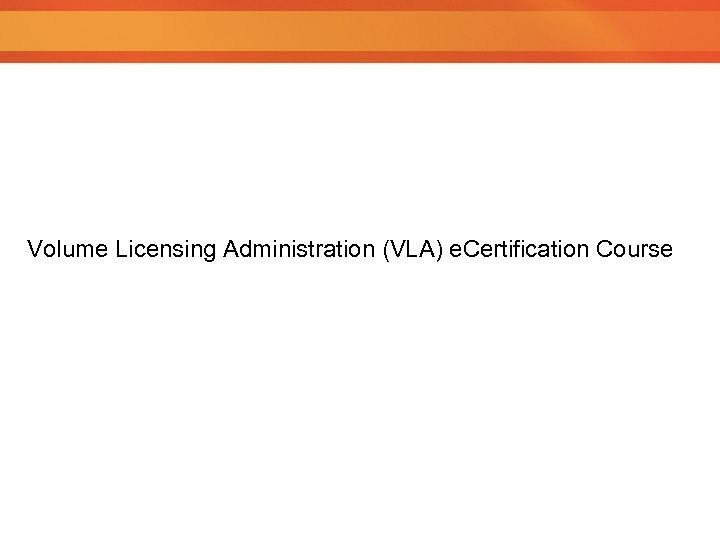 Volume Licensing Administration (VLA) e. Certification Course