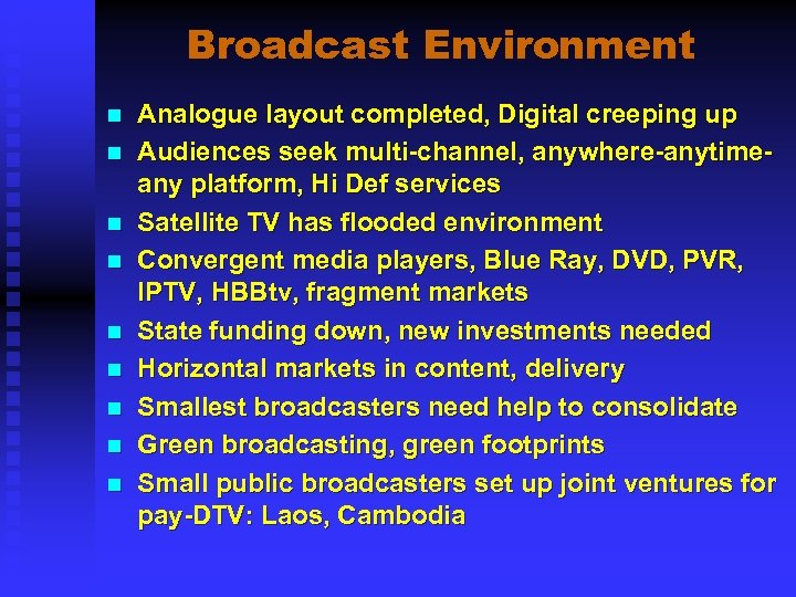 Broadcast Environment n n n n n Analogue layout completed, Digital creeping up Audiences
